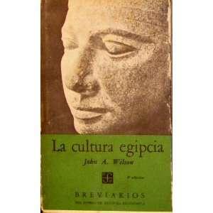 LA CULTURA EGIPCIA: JOHN A WILSON: Books