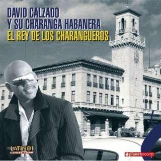 El Rey De Los Charangueros: David Calzado Y Su Charanga Habanera