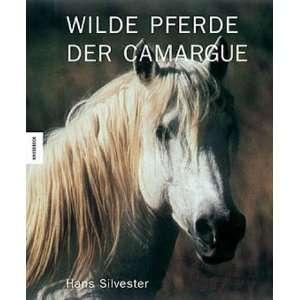 Wilde Pferde in der Camargue  Hans W. Silvester Bücher