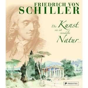 Friedrich von Schiller, Die Kunst, sie ist veredelte Natur