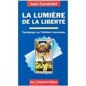 La lumiere de la liberte (9782857075585): Jean Curuchet