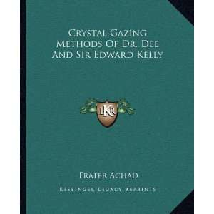 Of Dr. Dee And Sir Edward Kelly (9781162824925) Frater Achad Books