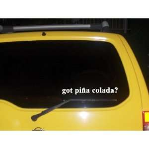 got piña colada? Funny decal sticker Brand New