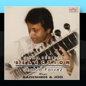 Selection: Sitar Recital   Raga Bageshree & Jog: Shahid Parvez: Music