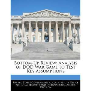 Bottom Up Review Analysis of DOD War Game to Test Key