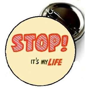 STOP ITS MY Life pin 1.5 High Quality Pin back Button From Bravo pin