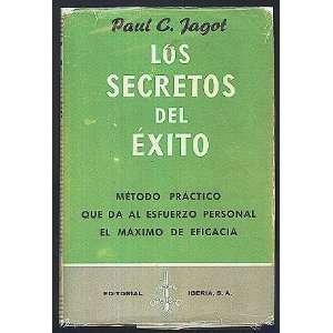 Los Secretos Del Exito, Metodo Practico Que Da Al Esfuerzo Personal El