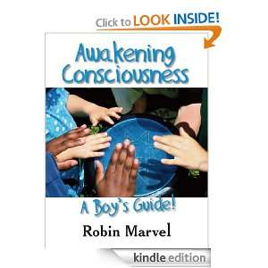 Awakening Consciousness: A Boys Guide! (Growing with Love): Robin