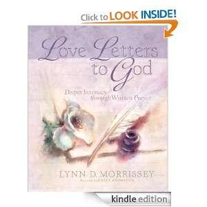 Love Letters to God Deeper Intimacy through Written Prayer Lynn D