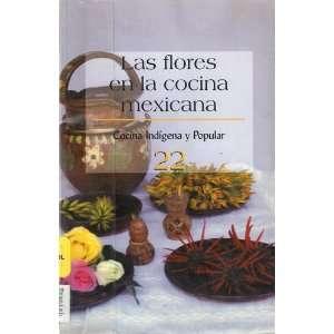 Las flores en la cocina mexicana: Recetario (Cuadernos de
