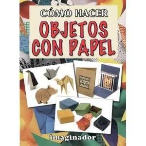 Como Hacer Objetos Con Papel (Spanish Edition)