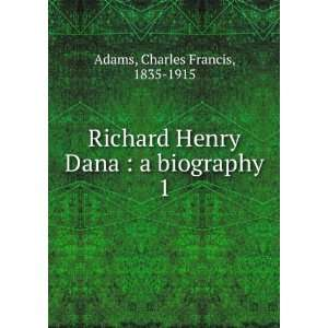 Richard Henry Dana; a Biography: Charles Francis Adams